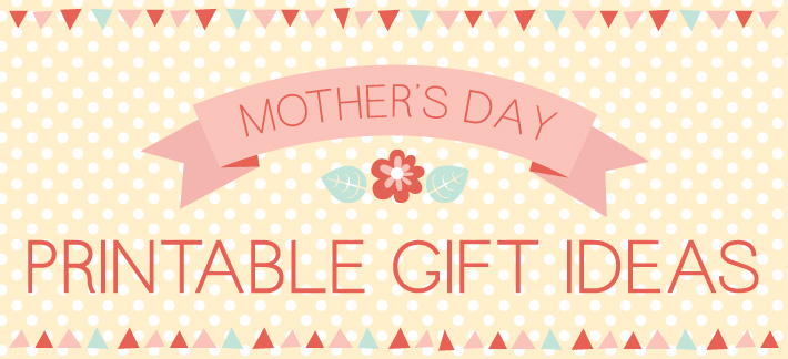 Mother's Day Free Printables Gift Ideas