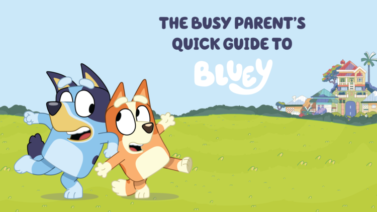 The busy parent's quick guide to Bluey™